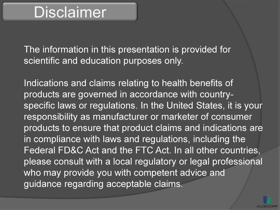 In the United States, it is your responsibility as manufacturer or marketer of consumer products to ensure that product claims and indications are in