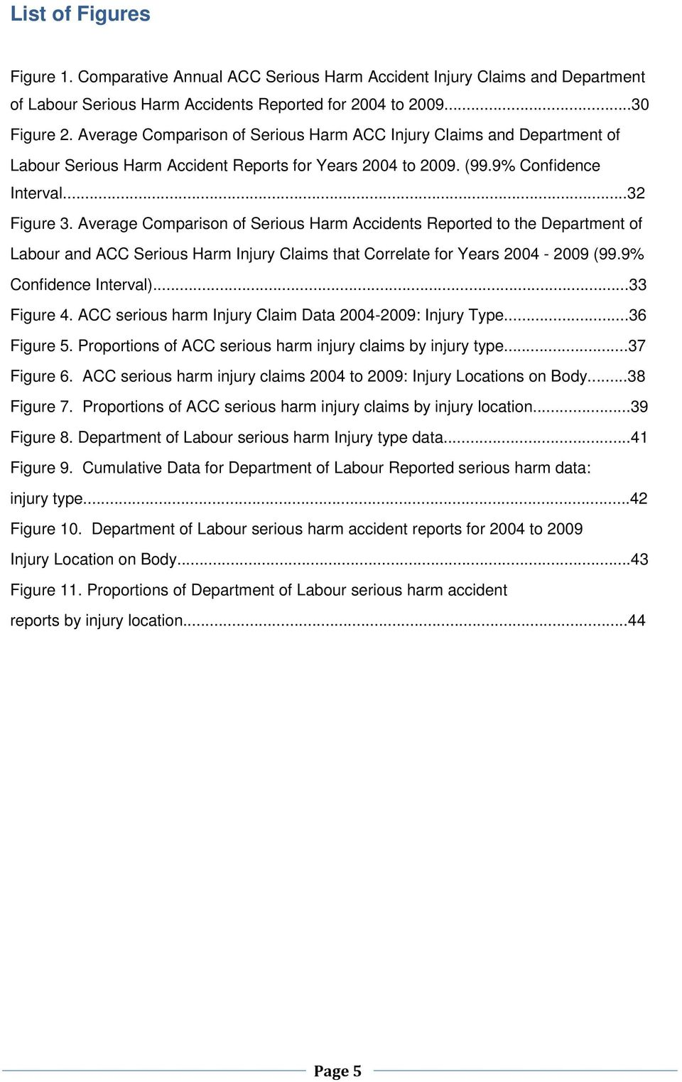 Average Comparison of Serious Harm Accidents Reported to the Department of Labour and ACC Serious Harm Injury Claims that Correlate for Years 2004-2009 (99.9% Confidence Interval)...33 Figure 4.