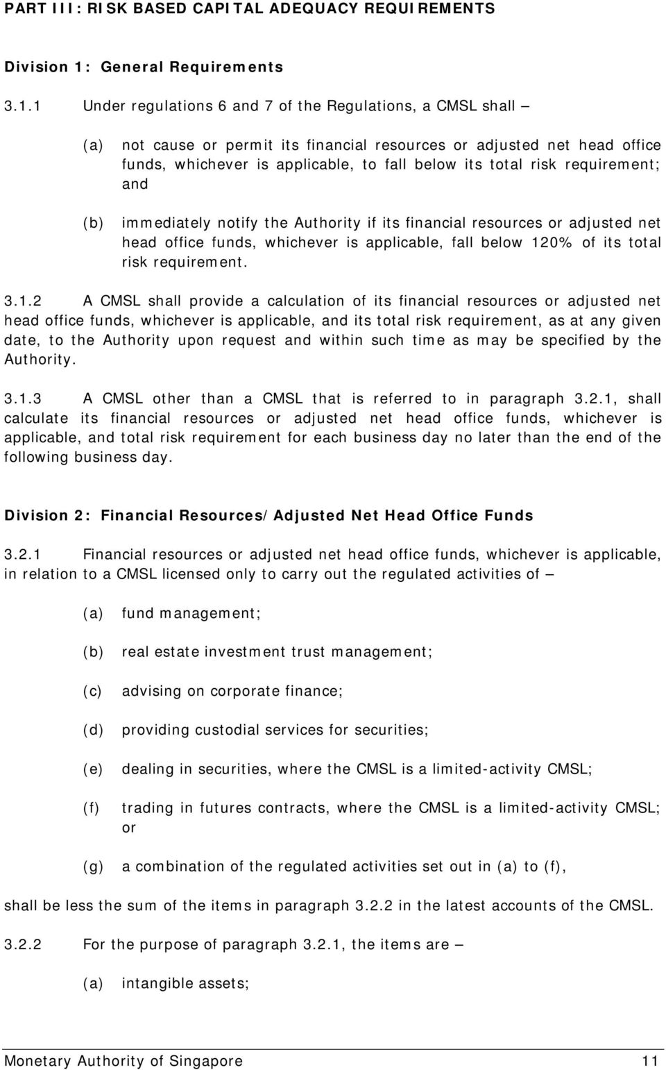 1 Under regulations 6 and 7 of the Regulations, a CMSL shall not cause or permit its financial resources or adjusted net head office funds, whichever is applicable, to fall below its total risk
