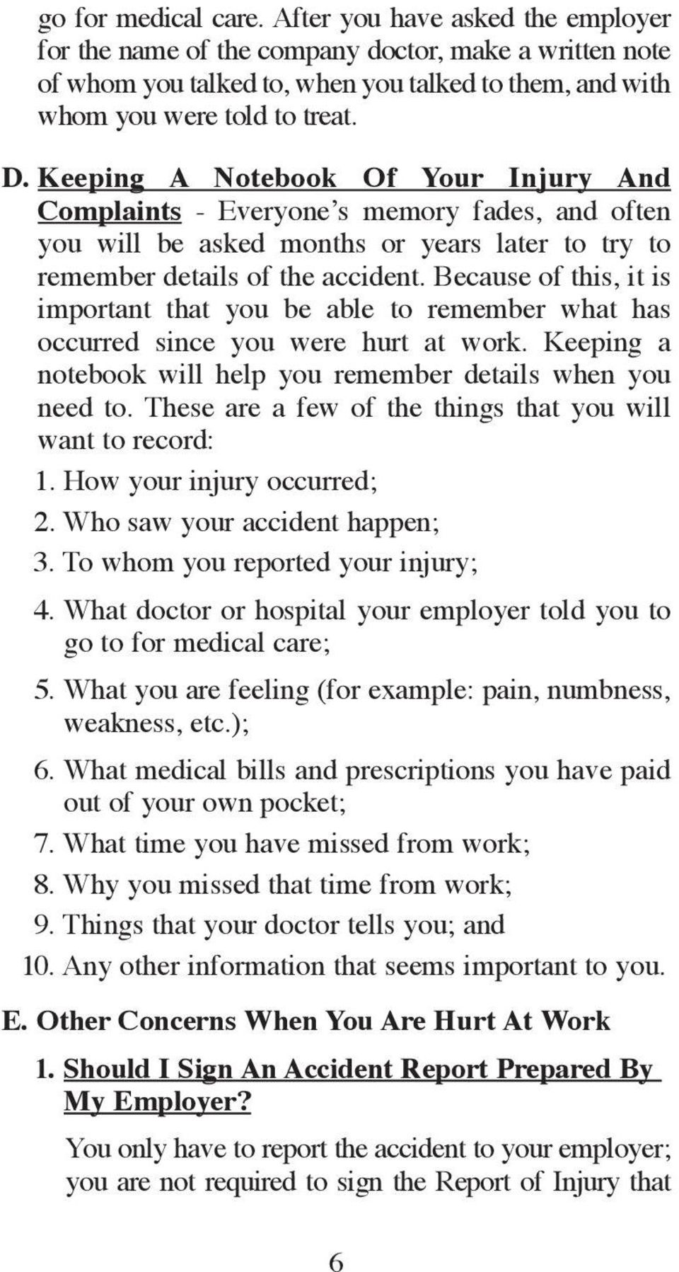 Because of this, it is important that you be able to remember what has occurred since you were hurt at work. Keeping a notebook will help you remember details when you need to.