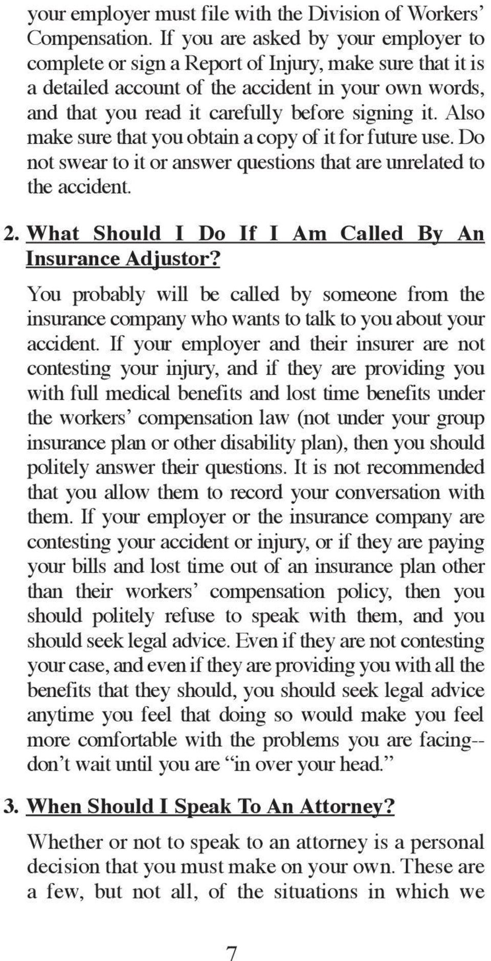 Also make sure that you obtain a copy of it for future use. Do not swear to it or answer questions that are unrelated to the accident. 2. What Should I Do If I Am Called By An Insurance Adjustor?