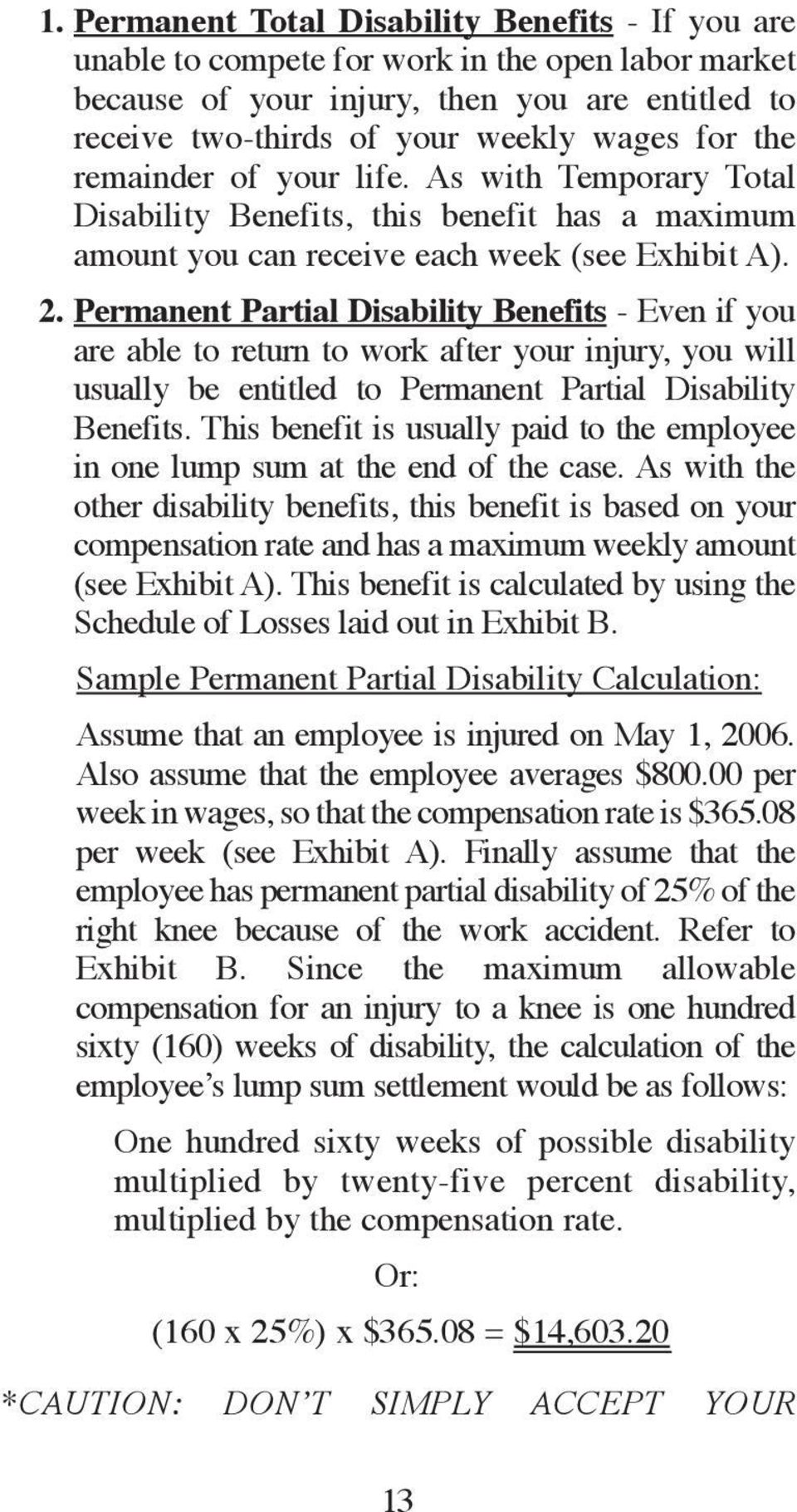 Permanent Partial Disability Benefits - Even if you are able to return to work after your injury, you will usually be entitled to Permanent Partial Disability Benefits.