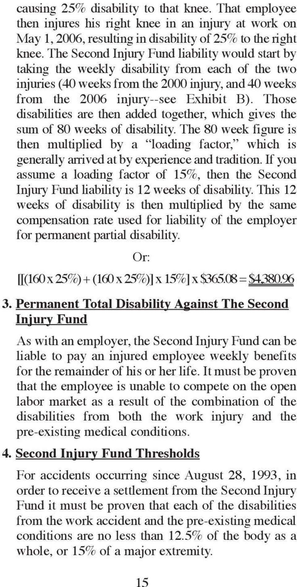 Those disabilities are then added together, which gives the sum of 80 weeks of disability.