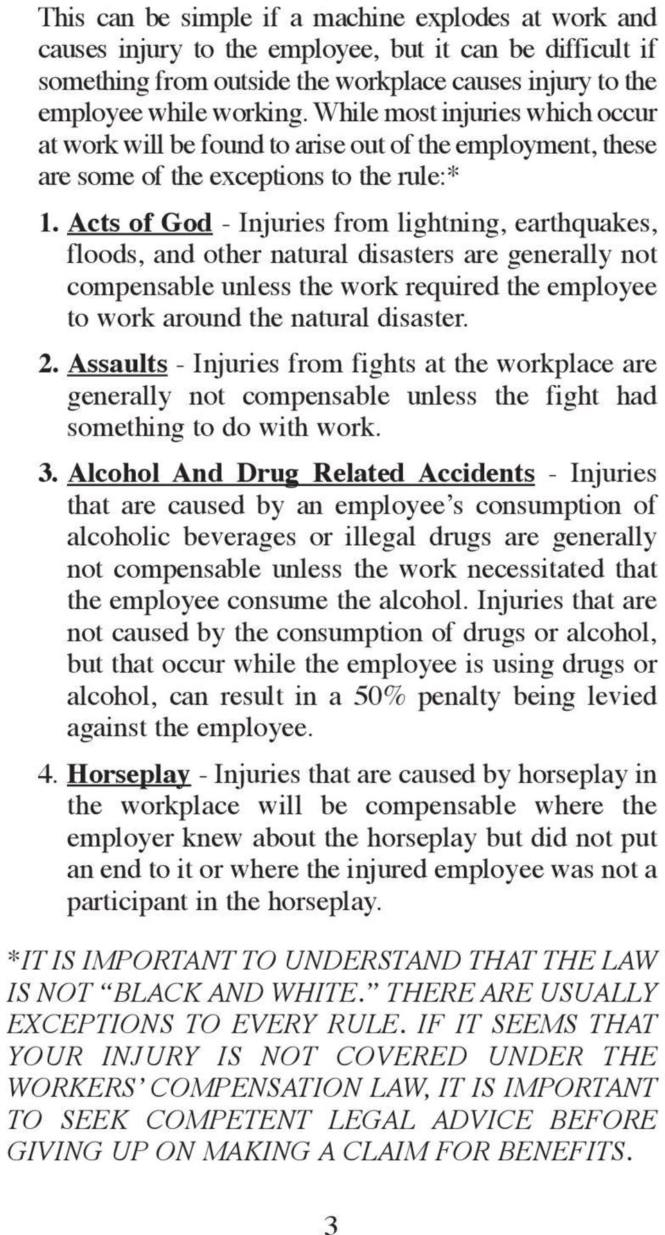 Acts of God - Injuries from lightning, earthquakes, floods, and other natural disasters are generally not compensable unless the work required the employee to work around the natural disaster. 2.