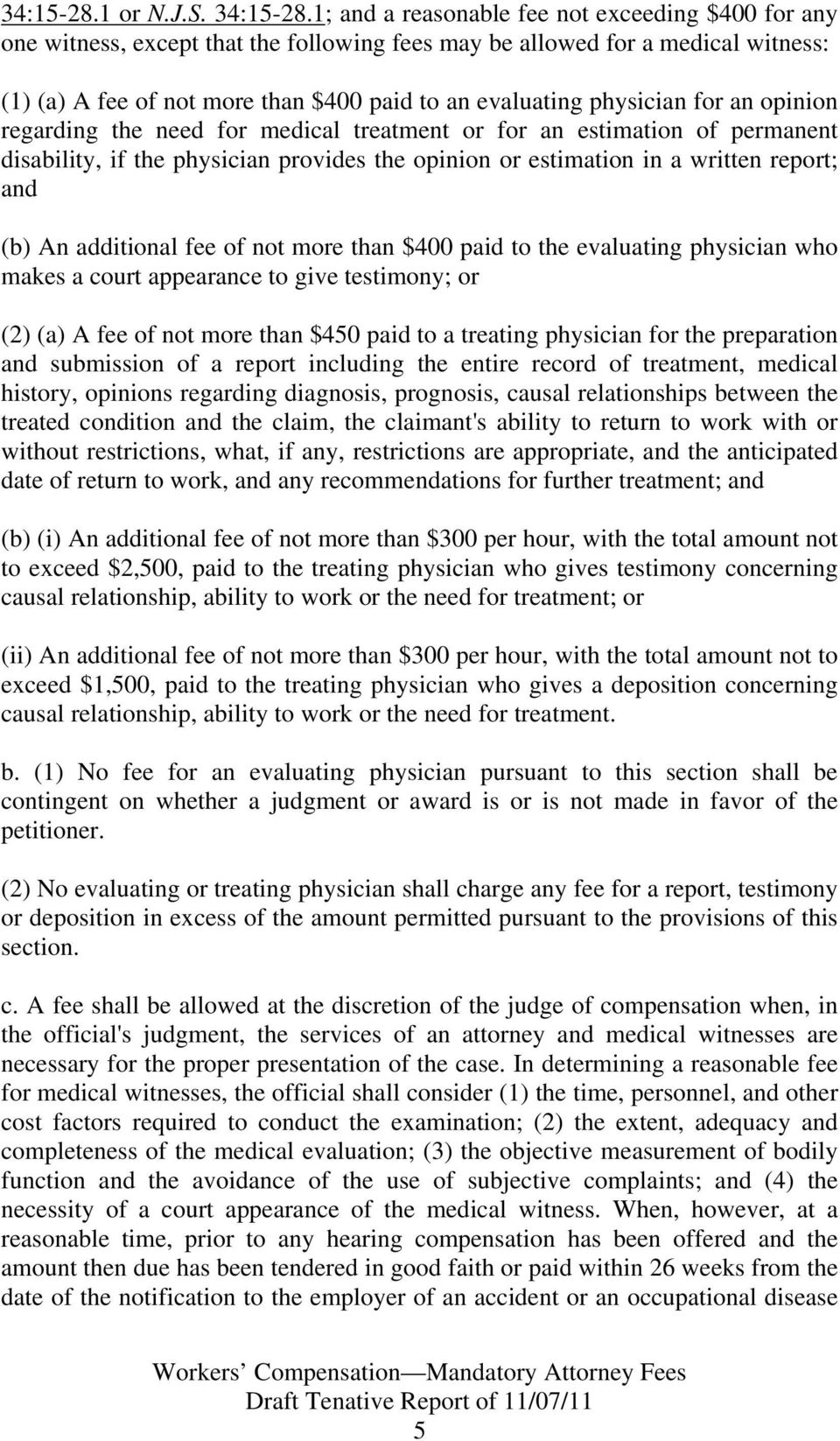 physician for an opinion regarding the need for medical treatment or for an estimation of permanent disability, if the physician provides the opinion or estimation in a written report; and (b) An