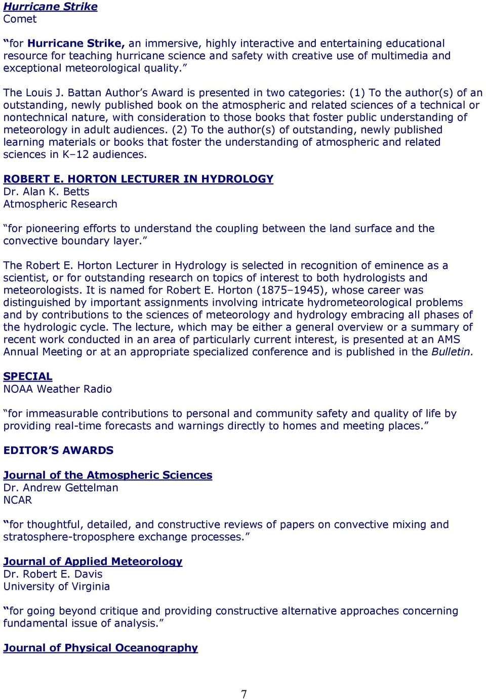 Battan Author s Award is presented in two categories: (1) To the author(s) of an outstanding, newly published book on the atmospheric and related sciences of a technical or nontechnical nature, with