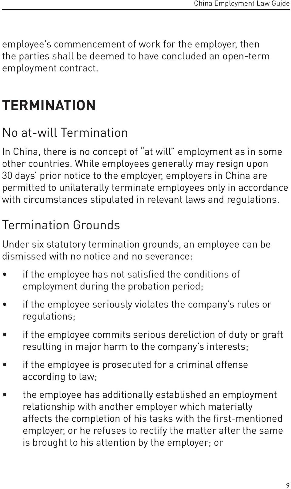 While employees generally may resign upon 30 days prior notice to the employer, employers in China are permitted to unilaterally terminate employees only in accordance with circumstances stipulated