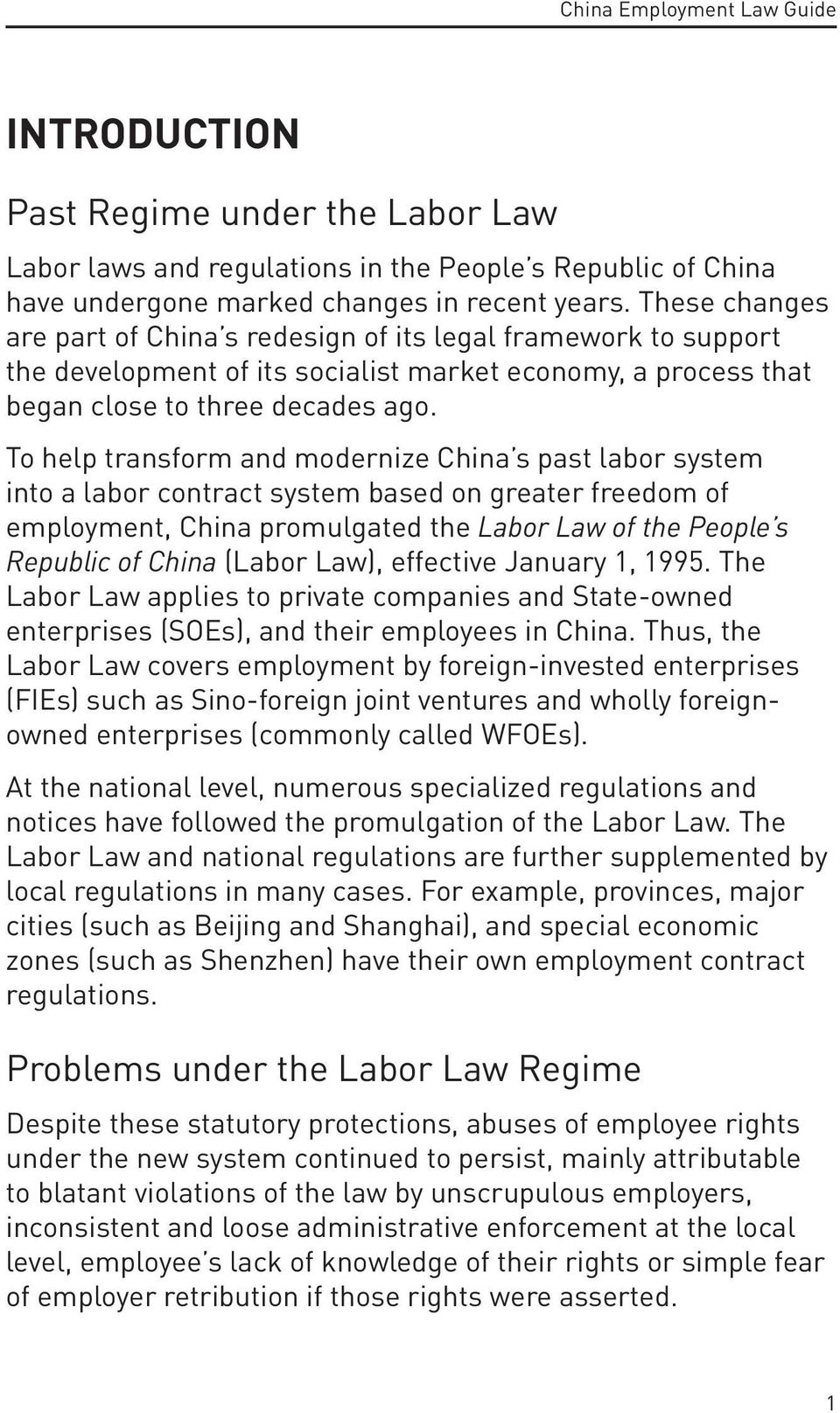To help transform and modernize China s past labor system into a labor contract system based on greater freedom of employment, China promulgated the Labor Law of the People s Republic of China (Labor