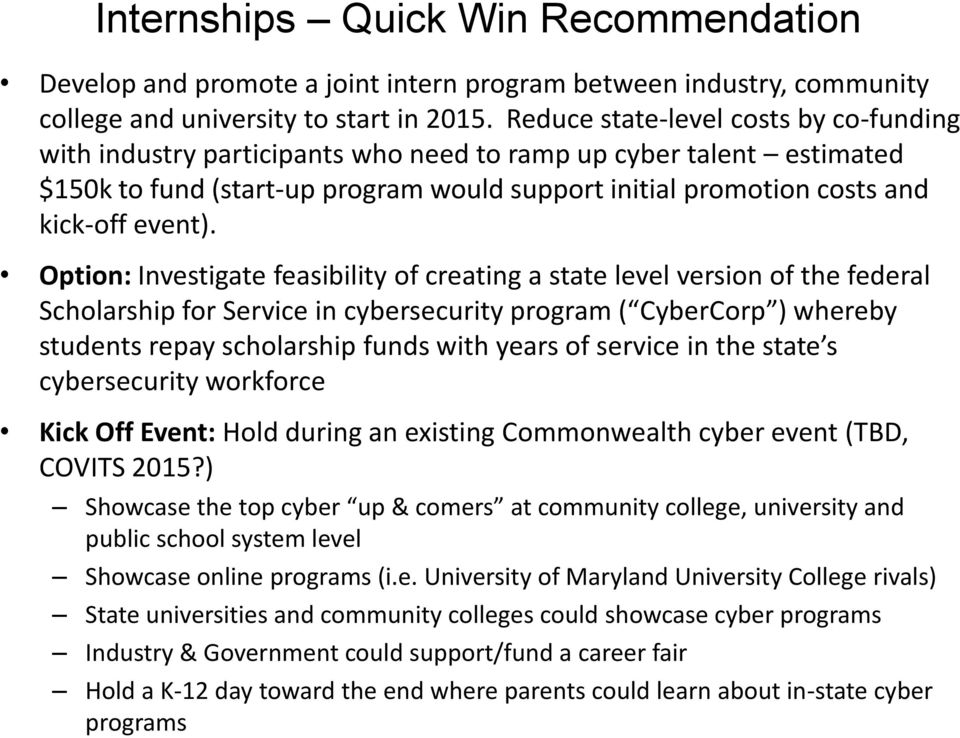 Option: Investigate feasibility of creating a state level version of the federal Scholarship for Service in cybersecurity program ( CyberCorp ) whereby students repay scholarship funds with years of