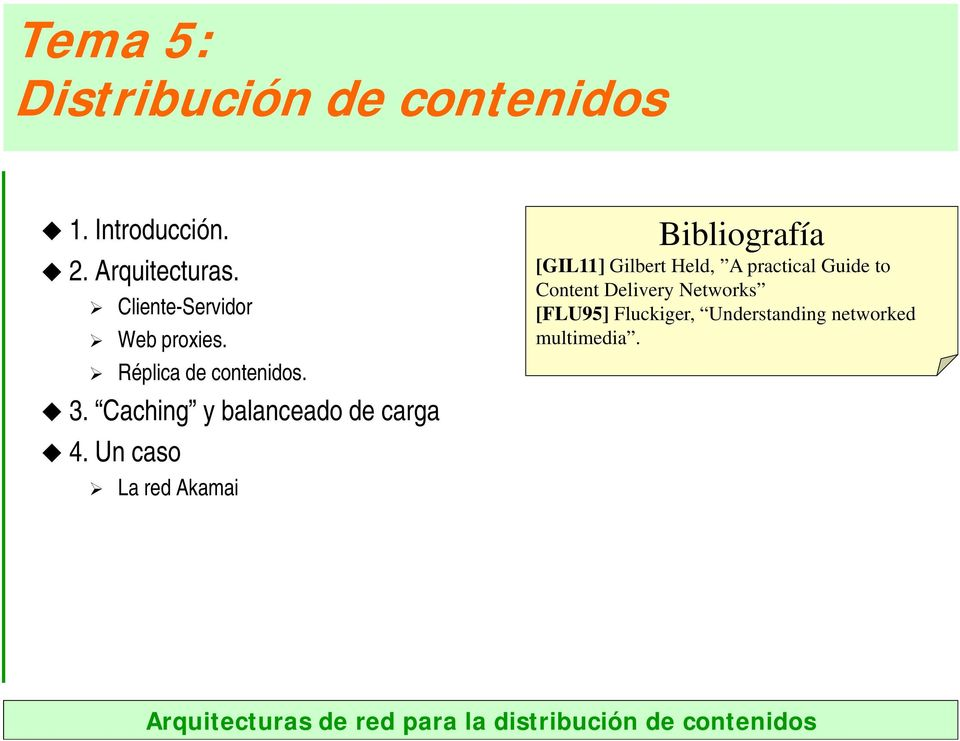 Un caso La red Akamai Bibliografía [GIL11] Gilbert Held, A practical Guide to Content