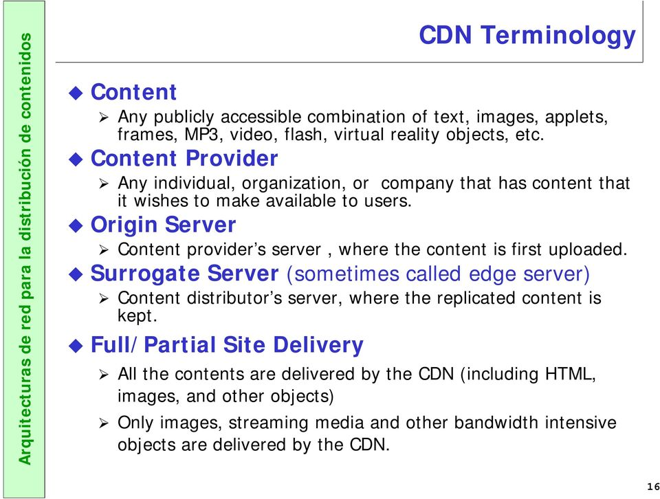 Origin Server Content provider s server, where the content is first uploaded.