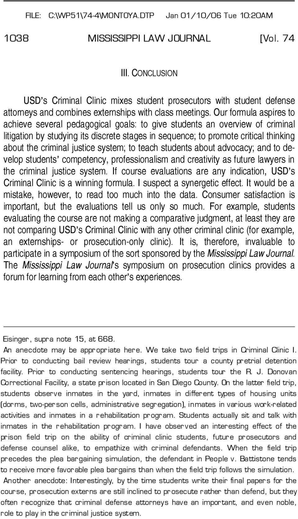 Our formula aspires to achieve several pedagogical goals: to give students an overview of criminal litigation by studying its discrete stages in sequence; to promote critical thinking about the