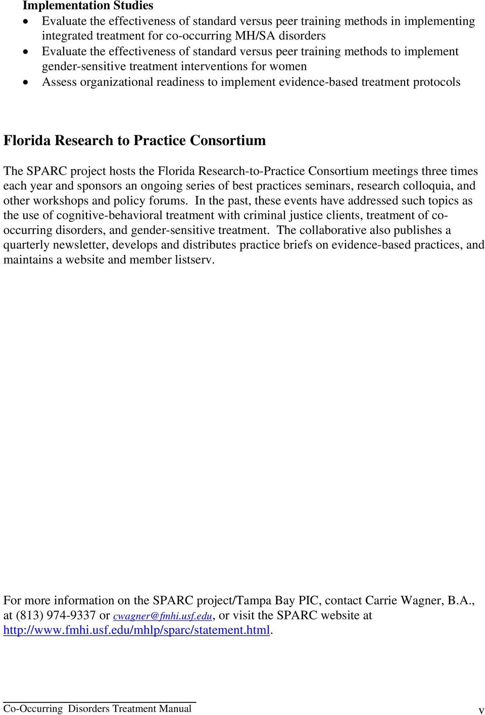 Practice Consortium The SPARC project hosts the Florida Research-to-Practice Consortium meetings three times each year and sponsors an ongoing series of best practices seminars, research colloquia,