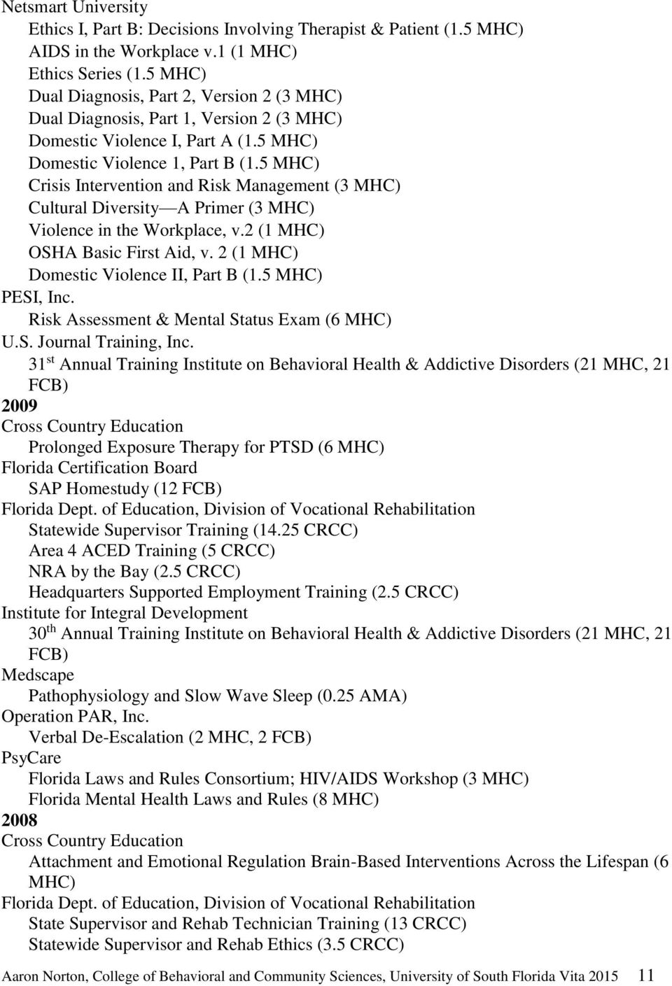 5 MHC) Crisis Intervention and Risk Management (3 MHC) Cultural Diversity A Primer (3 MHC) Violence in the Workplace, v.2 (1 MHC) OSHA Basic First Aid, v. 2 (1 MHC) Domestic Violence II, Part B (1.