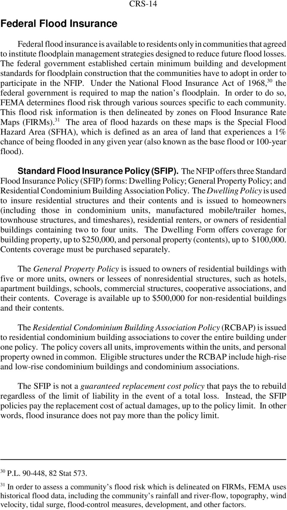 Under the National Flood Insurance Act of 1968, 30 the federal government is required to map the nation s floodplain.