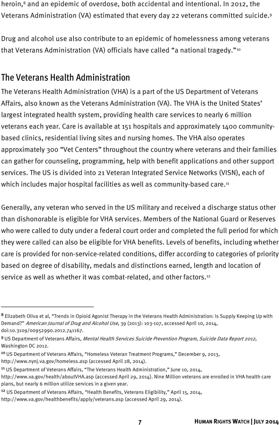 10 The Veterans Health Administration The Veterans Health Administration (VHA) is a part of the US Department of Veterans Affairs, also known as the Veterans Administration (VA).