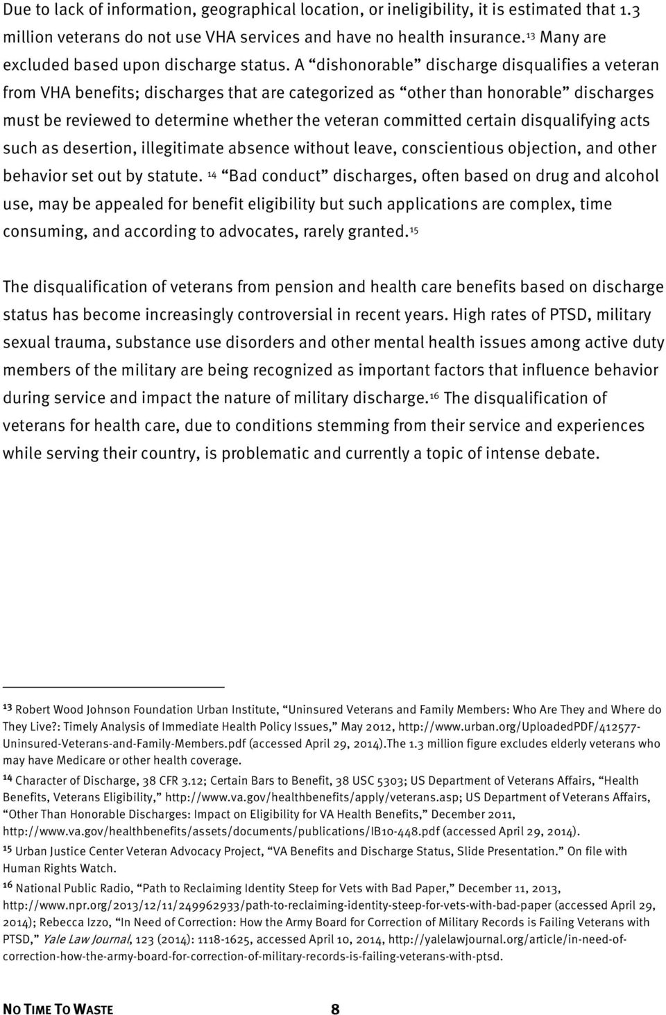 A dishonorable discharge disqualifies a veteran from VHA benefits; discharges that are categorized as other than honorable discharges must be reviewed to determine whether the veteran committed
