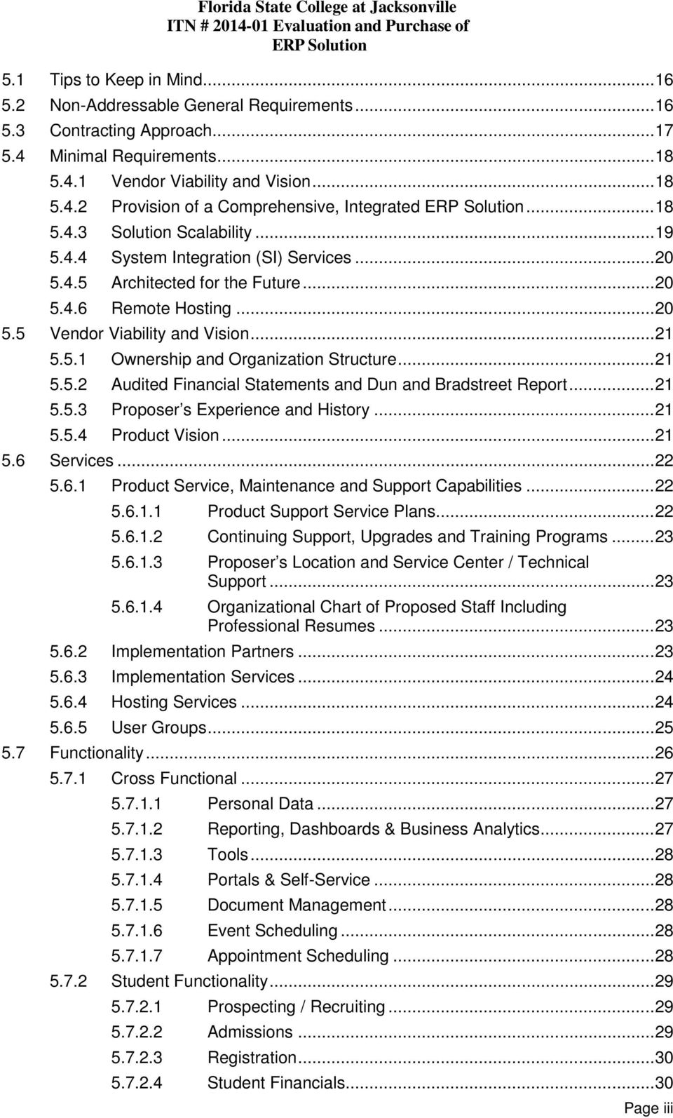 .. 20 5.4.5 Architected for the Future... 20 5.4.6 Remote Hosting... 20 5.5 Vendor Viability and Vision... 21 5.5.1 Ownership and Organization Structure... 21 5.5.2 Audited Financial Statements and Dun and Bradstreet Report.