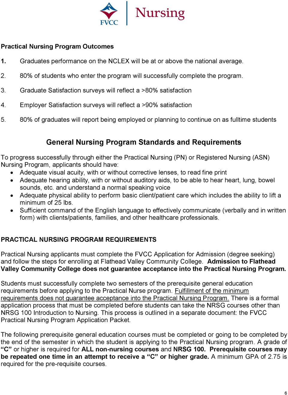 80% of graduates will report being employed or planning to continue on as fulltime students General Nursing Program Standards and Requirements To progress successfully through either the Practical