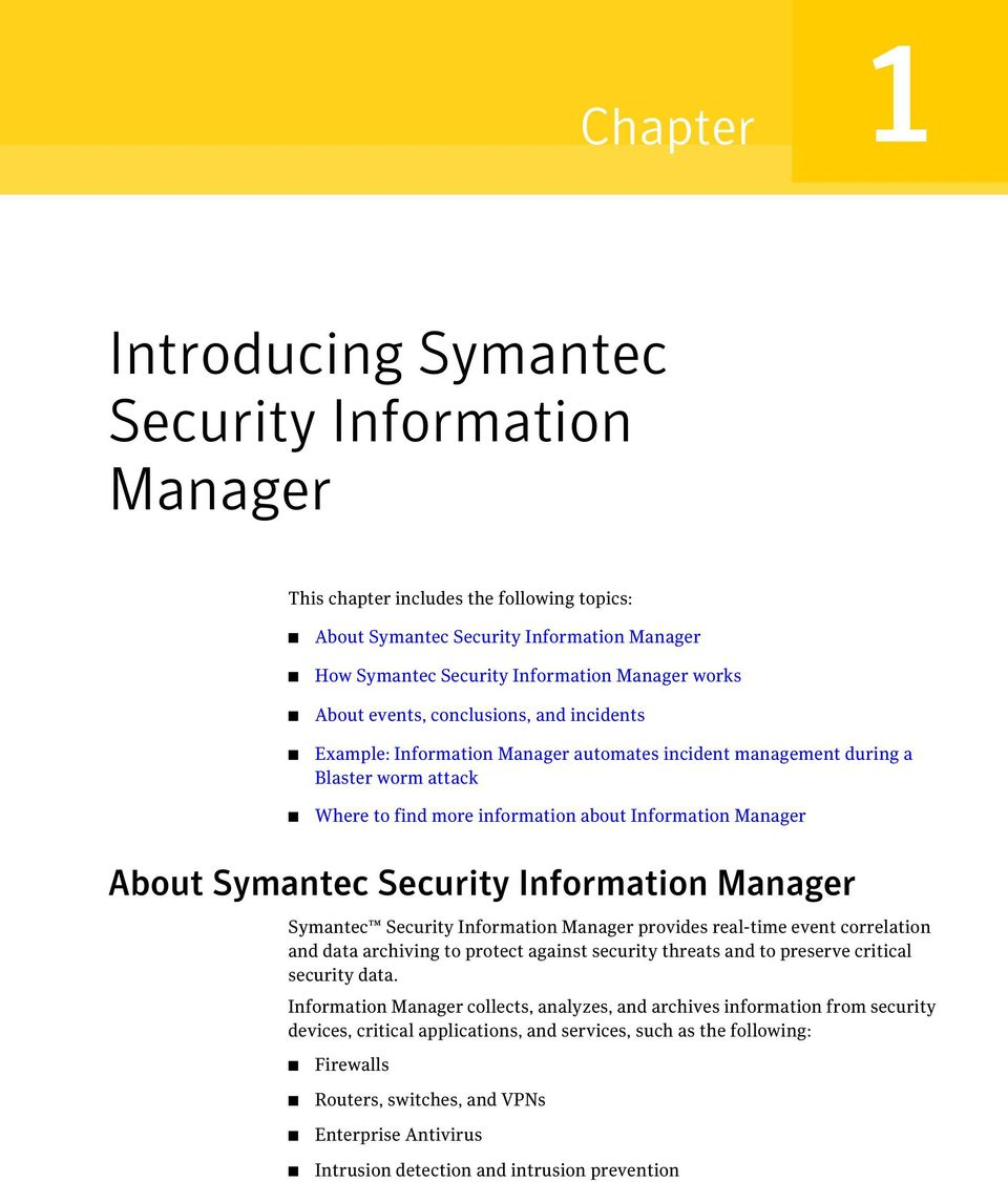 Symantec Security Information Manager Symantec Security Information Manager provides real-time event correlation and data archiving to protect against security threats and to preserve critical