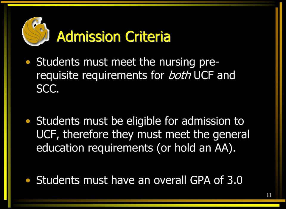 Students must be eligible for admission to UCF, therefore they