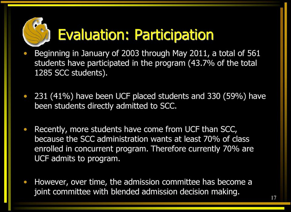 Recently, more students have come from UCF than SCC, because the SCC administration wants at least 70% of class enrolled in concurrent program.