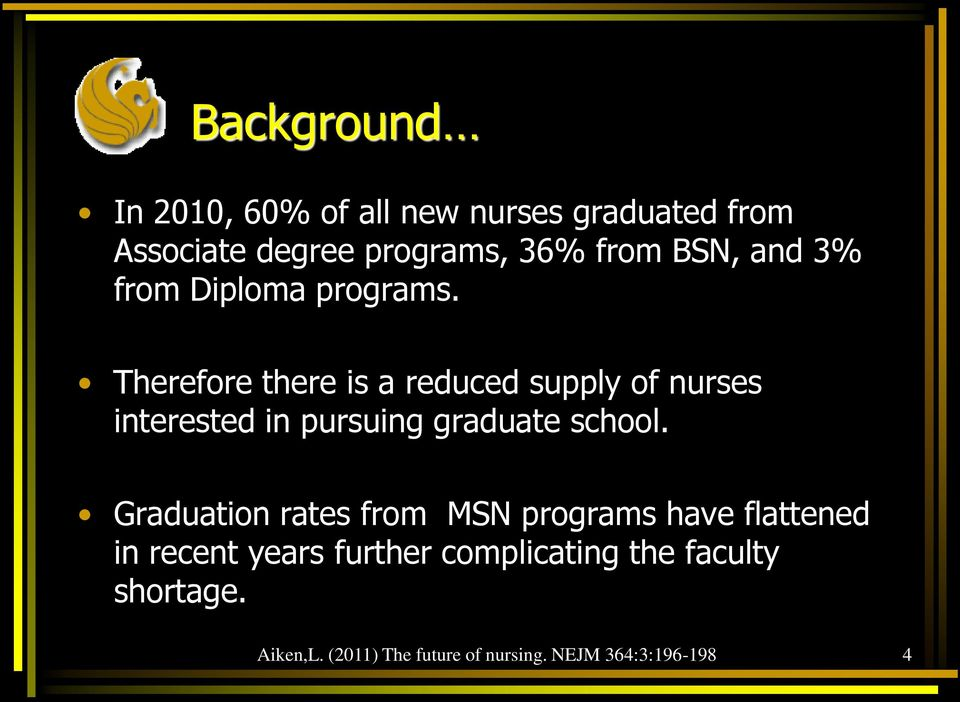 Therefore there is a reduced supply of nurses interested in pursuing graduate school.