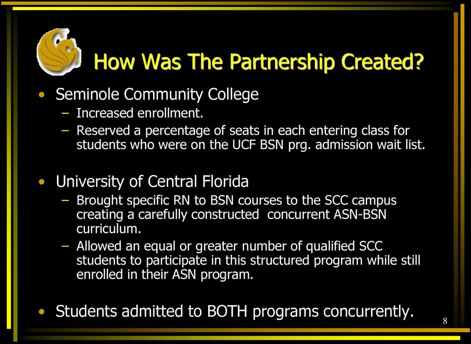 University of Central Florida Brought specific RN to BSN courses to the SCC campus creating a carefully constructed concurrent ASN-BSN