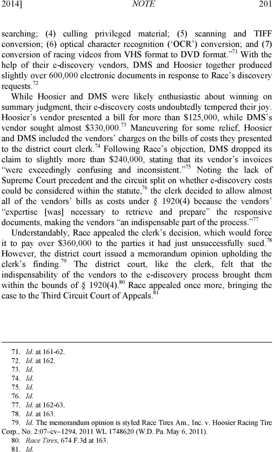 72 While Hoosier and DMS were likely enthusiastic about winning on summary judgment, their e-discovery costs undoubtedly tempered their joy.