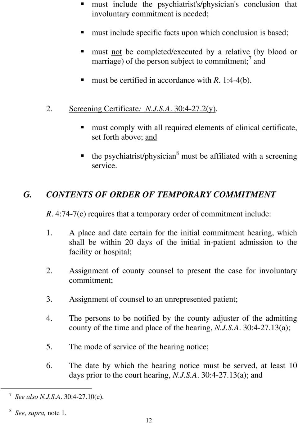 must comply with all required elements of clinical certificate, set forth above; and the psychiatrist/physician 8 must be affiliated with a screening service. G.