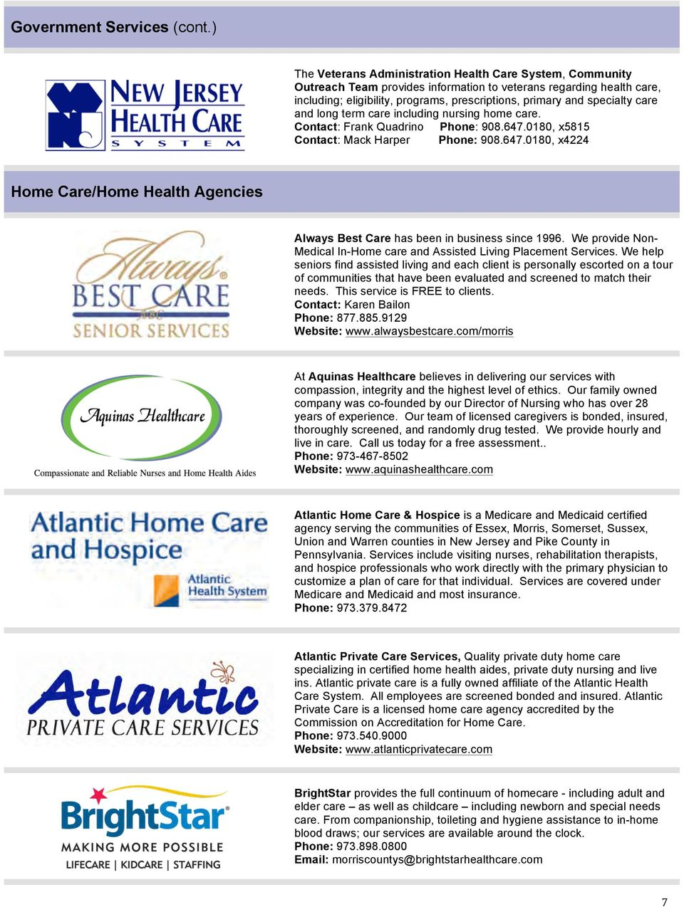 specialty care and long term care including nursing home care. Contact: Frank Quadrino Phone: 908.647.0180, x5815 Contact: Mack Harper Phone: 908.647.0180, x4224 Home Care/Home Health Agencies Always Best Care has been in business since 1996.