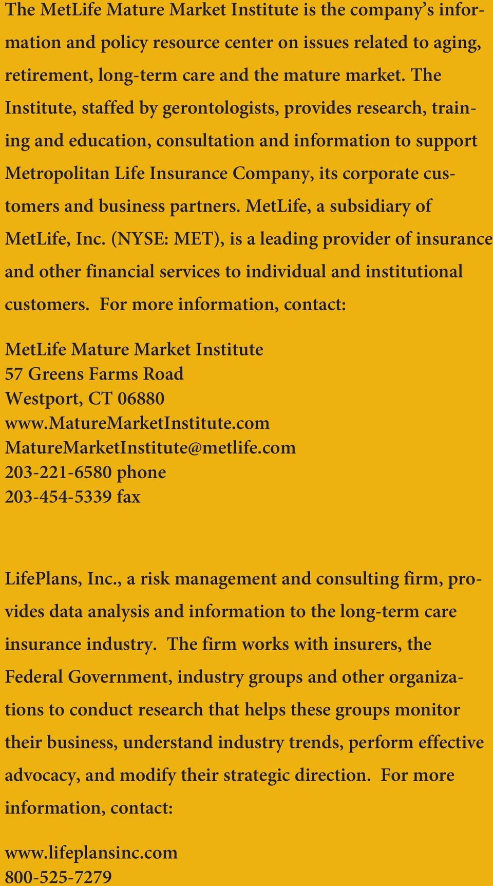 partners. MetLife, a subsidiary of MetLife, Inc. (NYSE: MET), is a leading provider of insurance and other financial services to individual and institutional customers.
