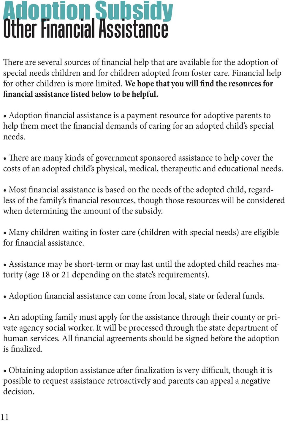 Adoption financial assistance is a payment resource for adoptive parents to help them meet the financial demands of caring for an adopted child s special needs.