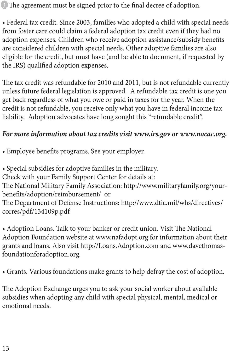 Children who receive adoption assistance/subsidy benefits are considered children with special needs.
