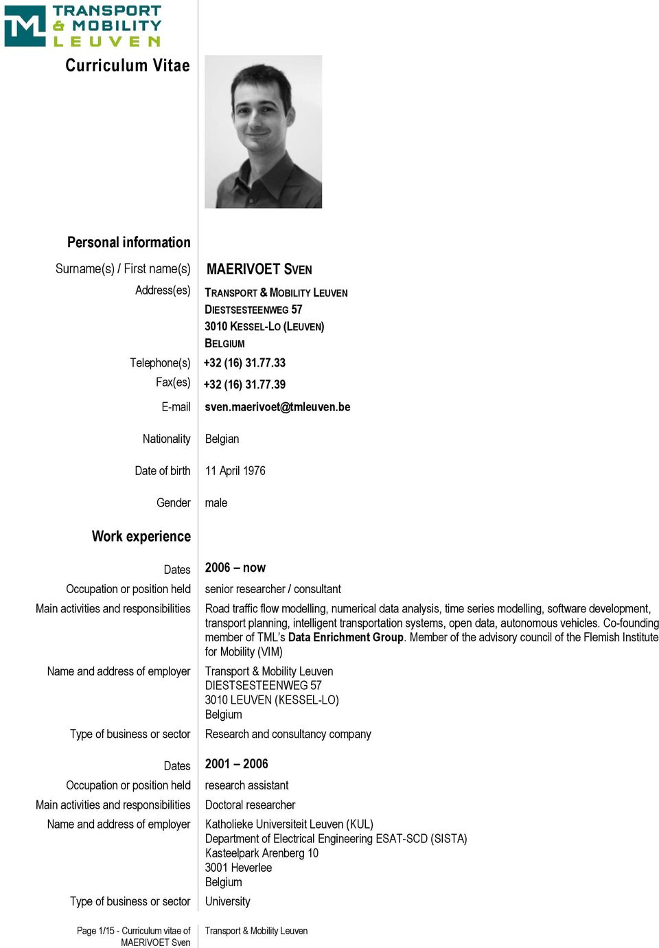 be Belgian Date of birth 11 April 1976 Gender male Work experience Dates Occupation or position held Main activities and responsibilities Name and address of employer Type of business or sector 2006
