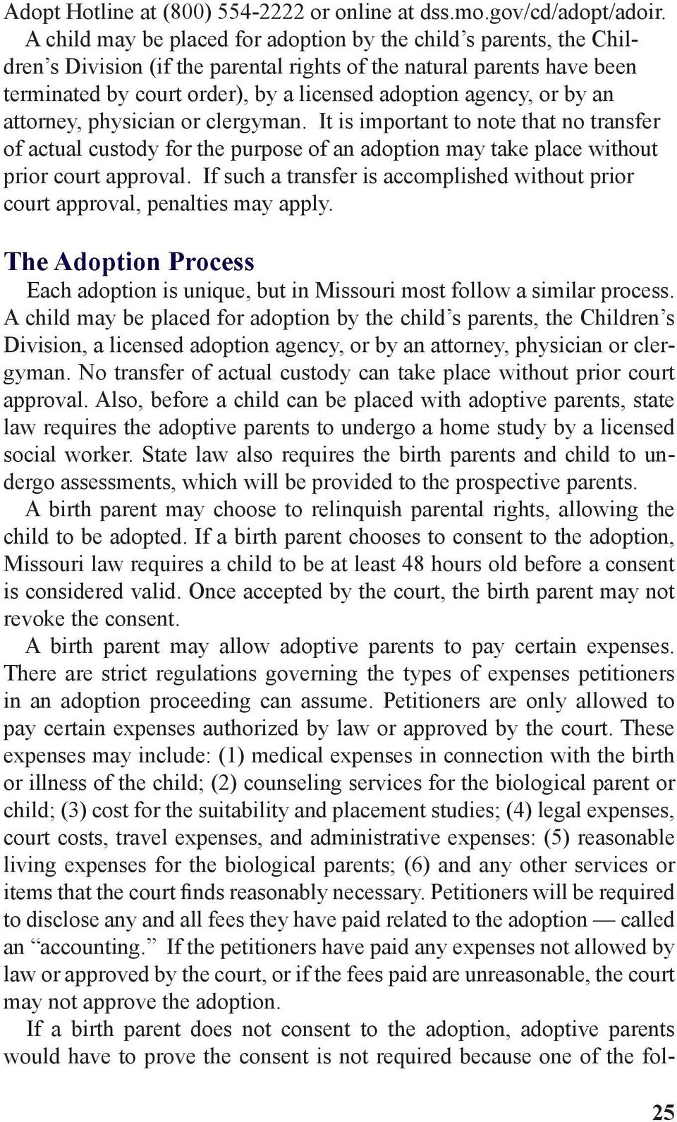 or by an attorney, physician or clergyman. It is important to note that no transfer of actual custody for the purpose of an adoption may take place without prior court approval.