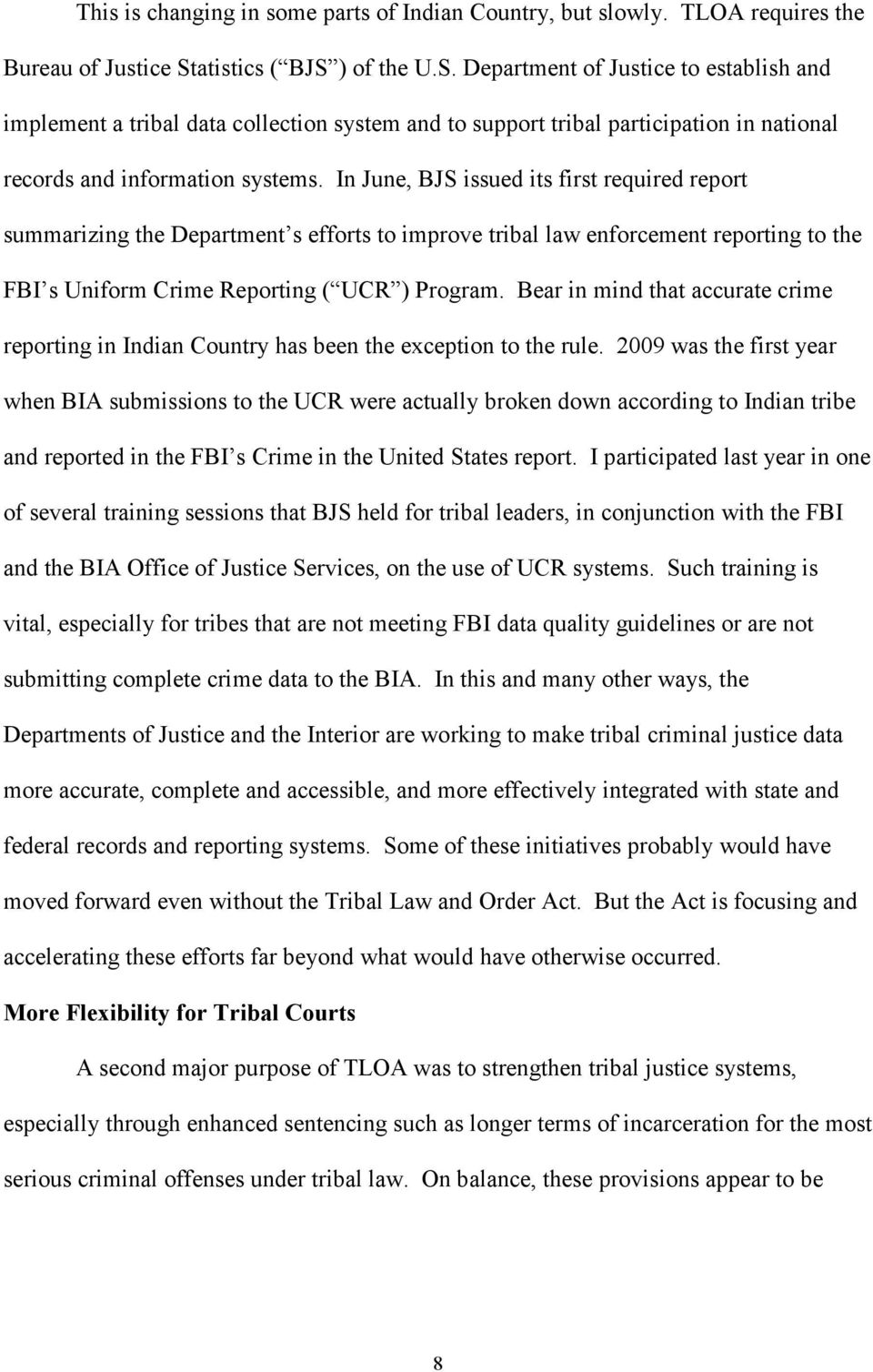 In June, BJS issued its first required report summarizing the Department s efforts to improve tribal law enforcement reporting to the FBI s Uniform Crime Reporting ( UCR ) Program.