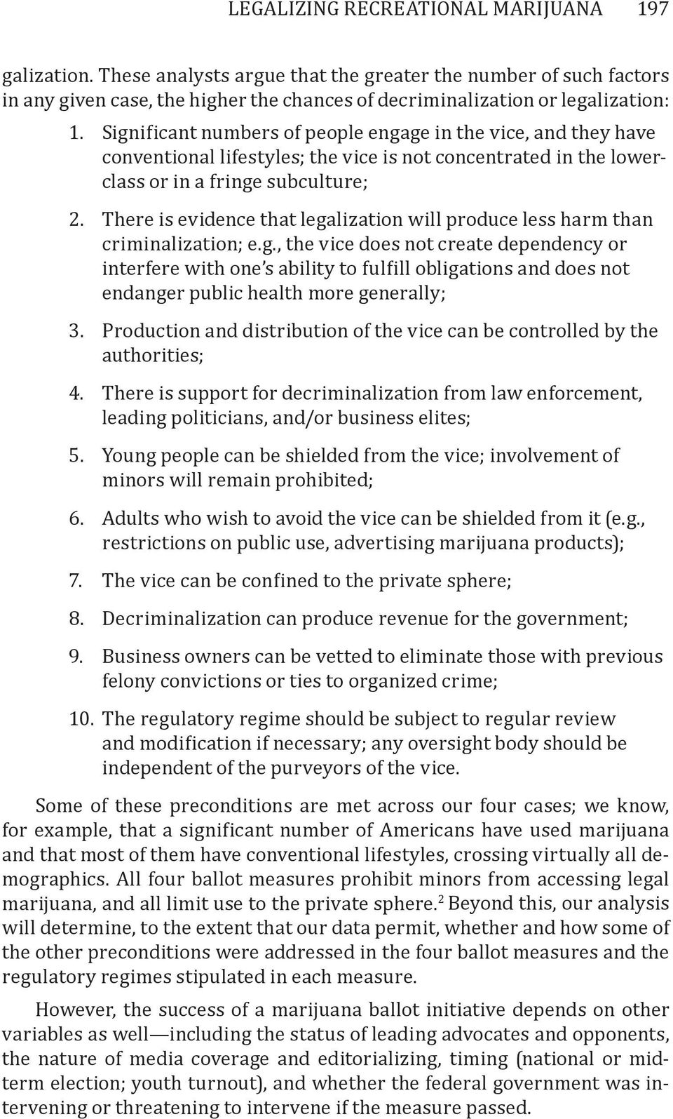 There is evidence that legalization will produce less harm than criminalization; e.g., the vice does not create dependency or interfere with one s ability to fulfill obligations and does not endanger public health more generally; 3.