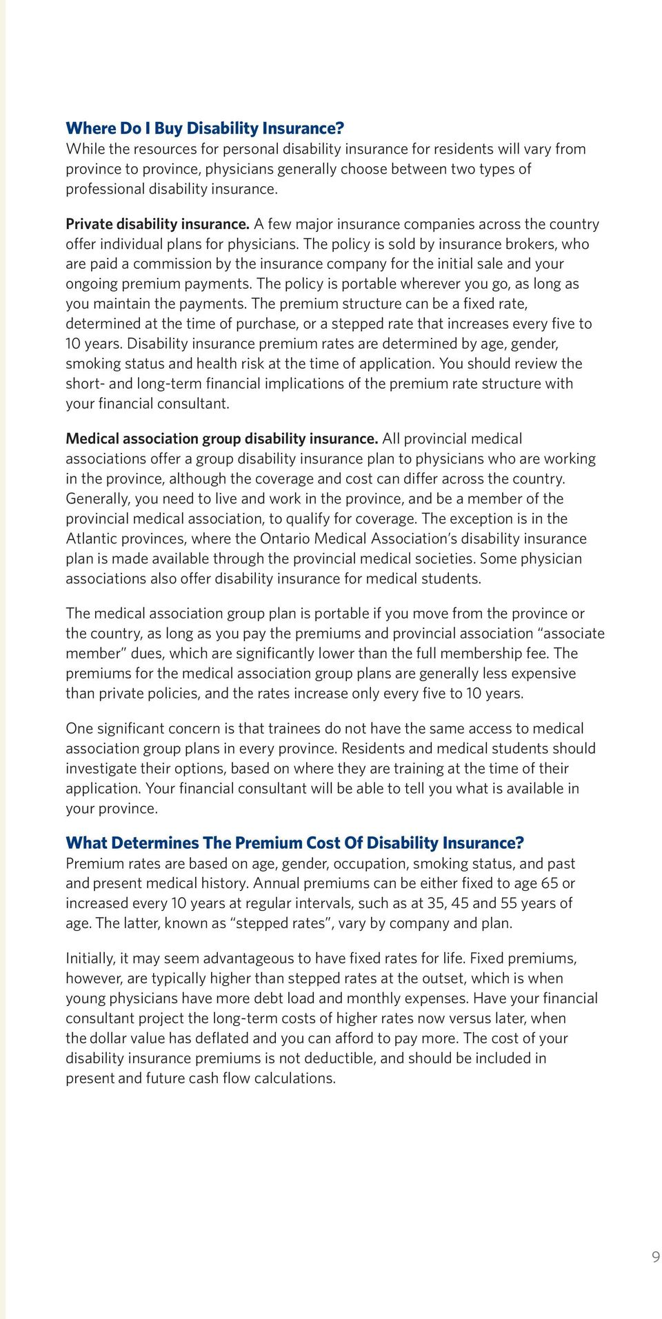 Private disability insurance. A few major insurance companies across the country offer individual plans for physicians.