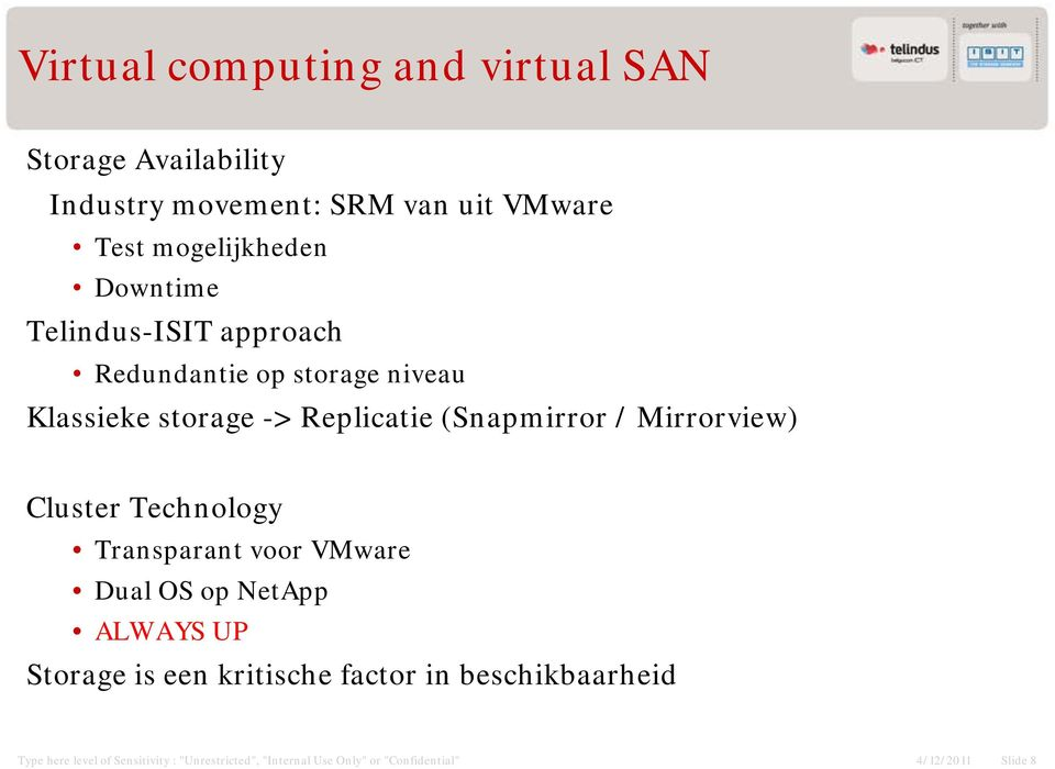 Mirrorview) Cluster Technology Transparant voor VMware Dual OS op NetApp ALWAYS UP Storage is een kritische factor