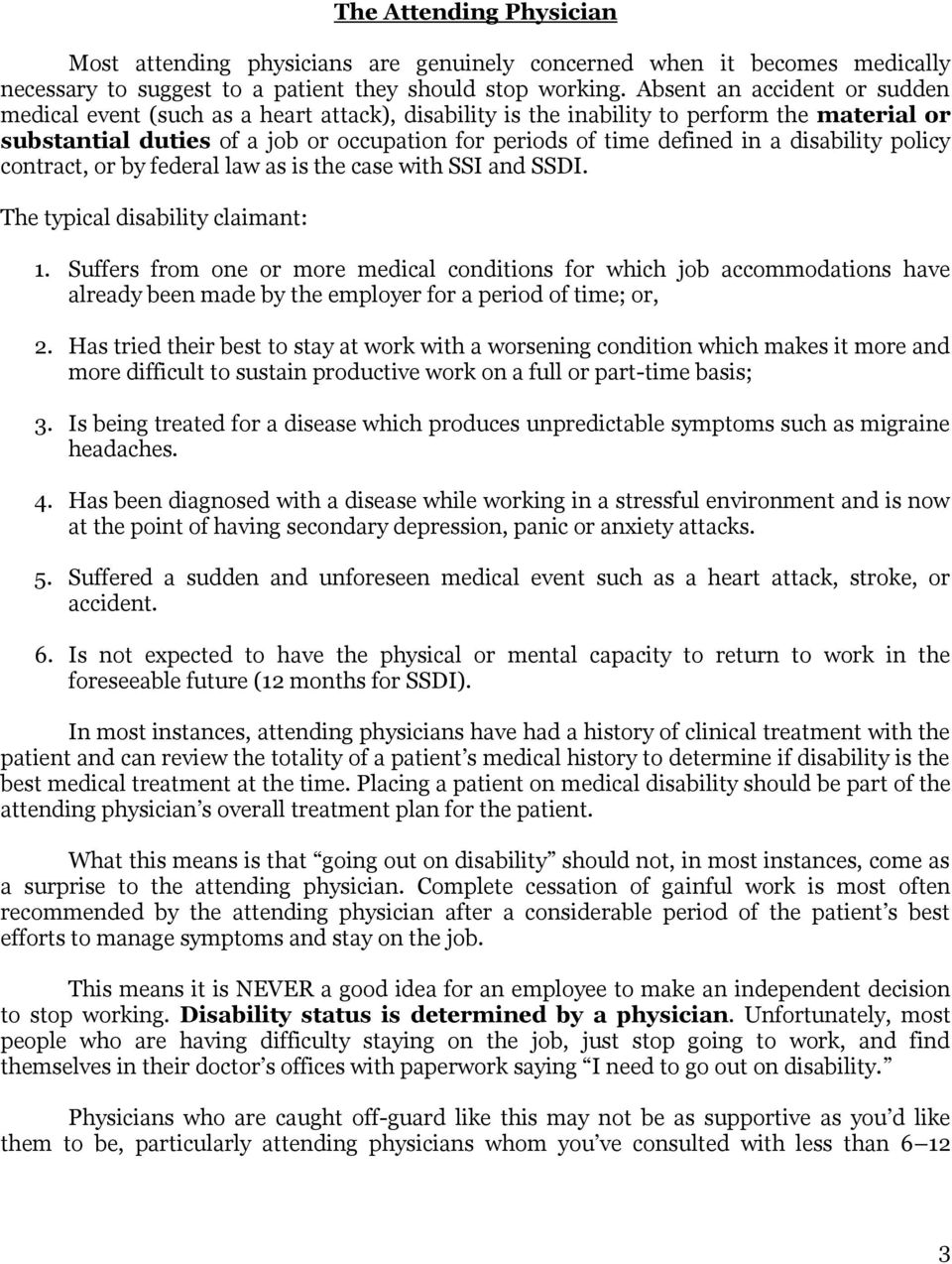 disability policy contract, or by federal law as is the case with SSI and SSDI. The typical disability claimant: 1.
