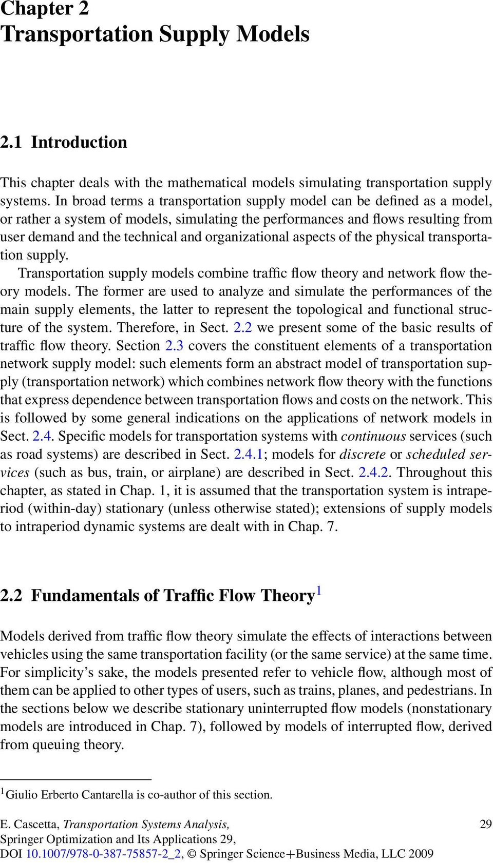 organizational aspects of the physical transportation supply. Transportation supply models combine traffic flow theory and network flow theory models.