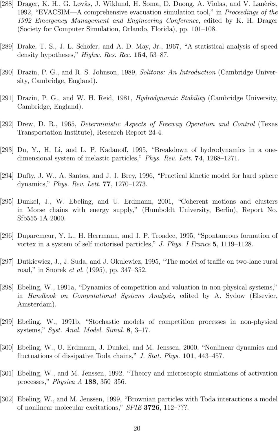 Drager (Society for Computer Simulation, Orlando, Florida), pp. 101 108. [289] Drake, T. S., J. L. Schofer, and A. D. May, Jr., 1967, A statistical analysis of speed density hypotheses, Highw. Res.