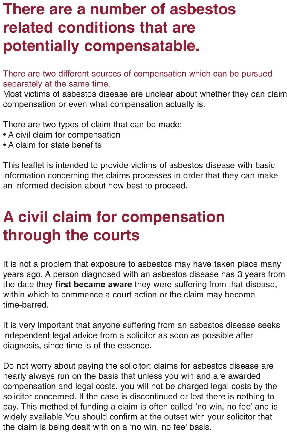 There are two types of claim that can be made: A civil claim for compensation A claim for state benefits This leaflet is intended to provide victims of asbestos disease with basic information