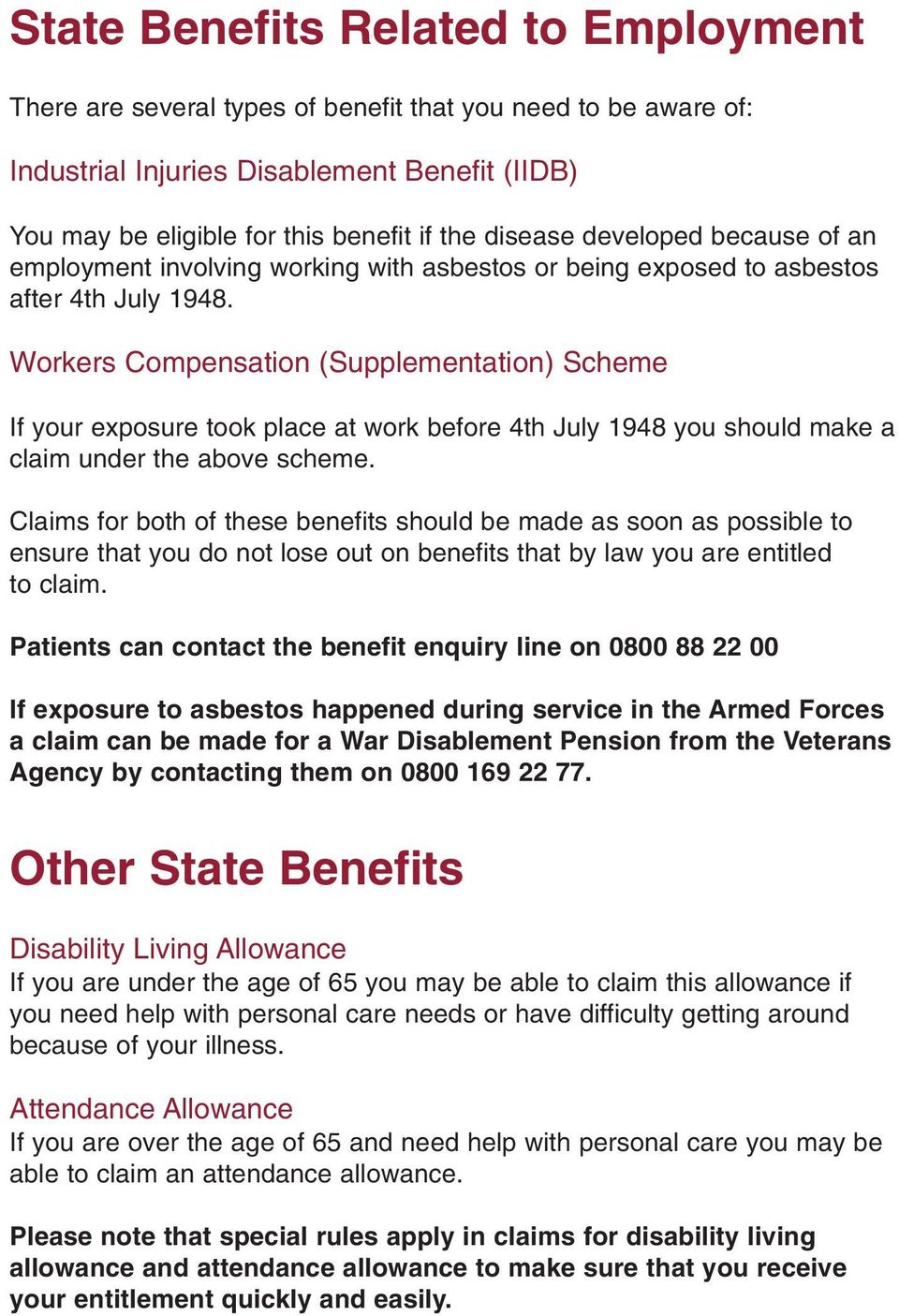 Workers Compensation (Supplementation) Scheme If your exposure took place at work before 4th July 1948 you should make a claim under the above scheme.