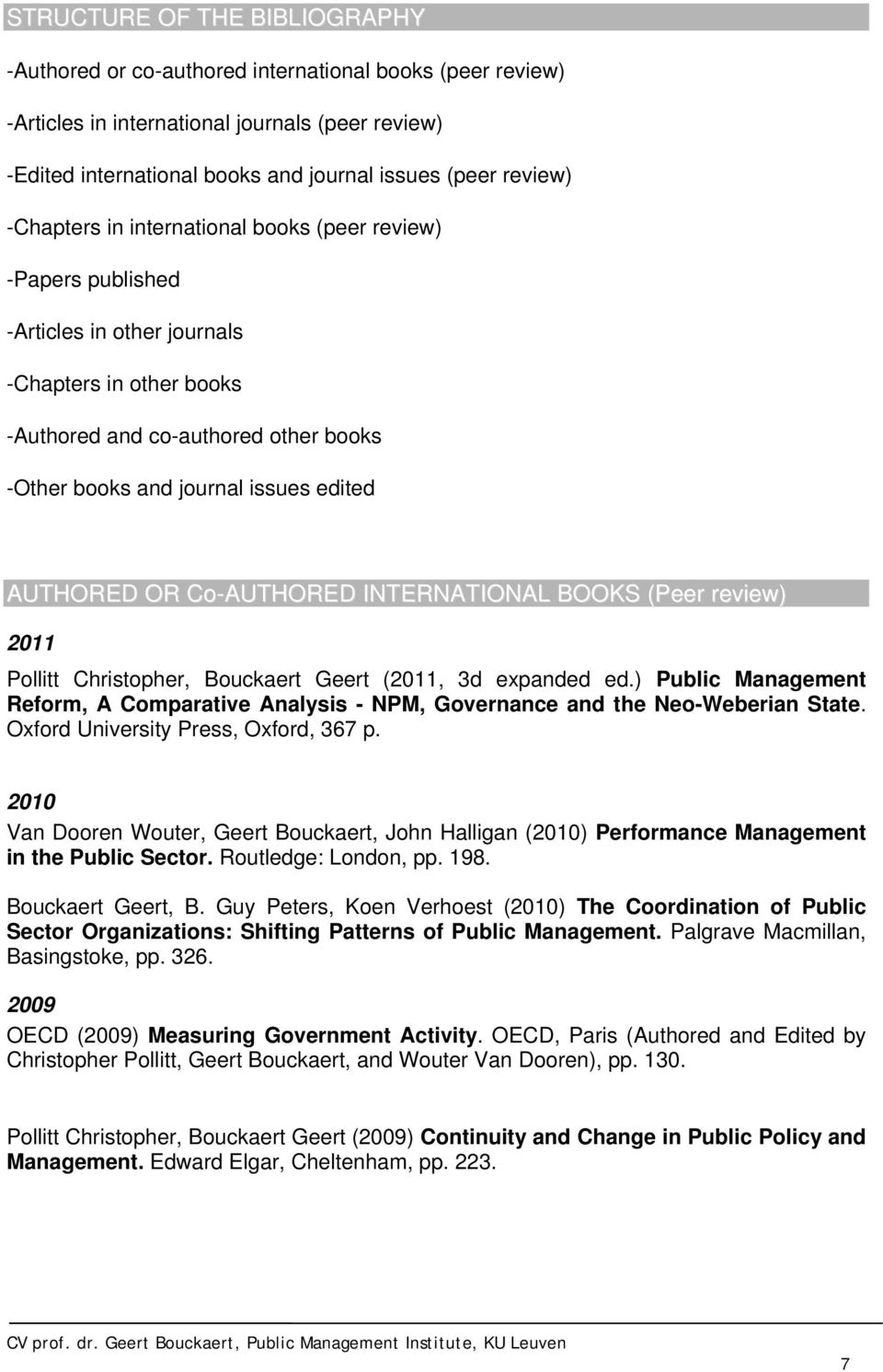 AUTHORED OR Co-AUTHORED INTERNATIONAL BOOKS (Peer review) 2011 Pollitt Christopher, Bouckaert Geert (2011, 3d expanded ed.
