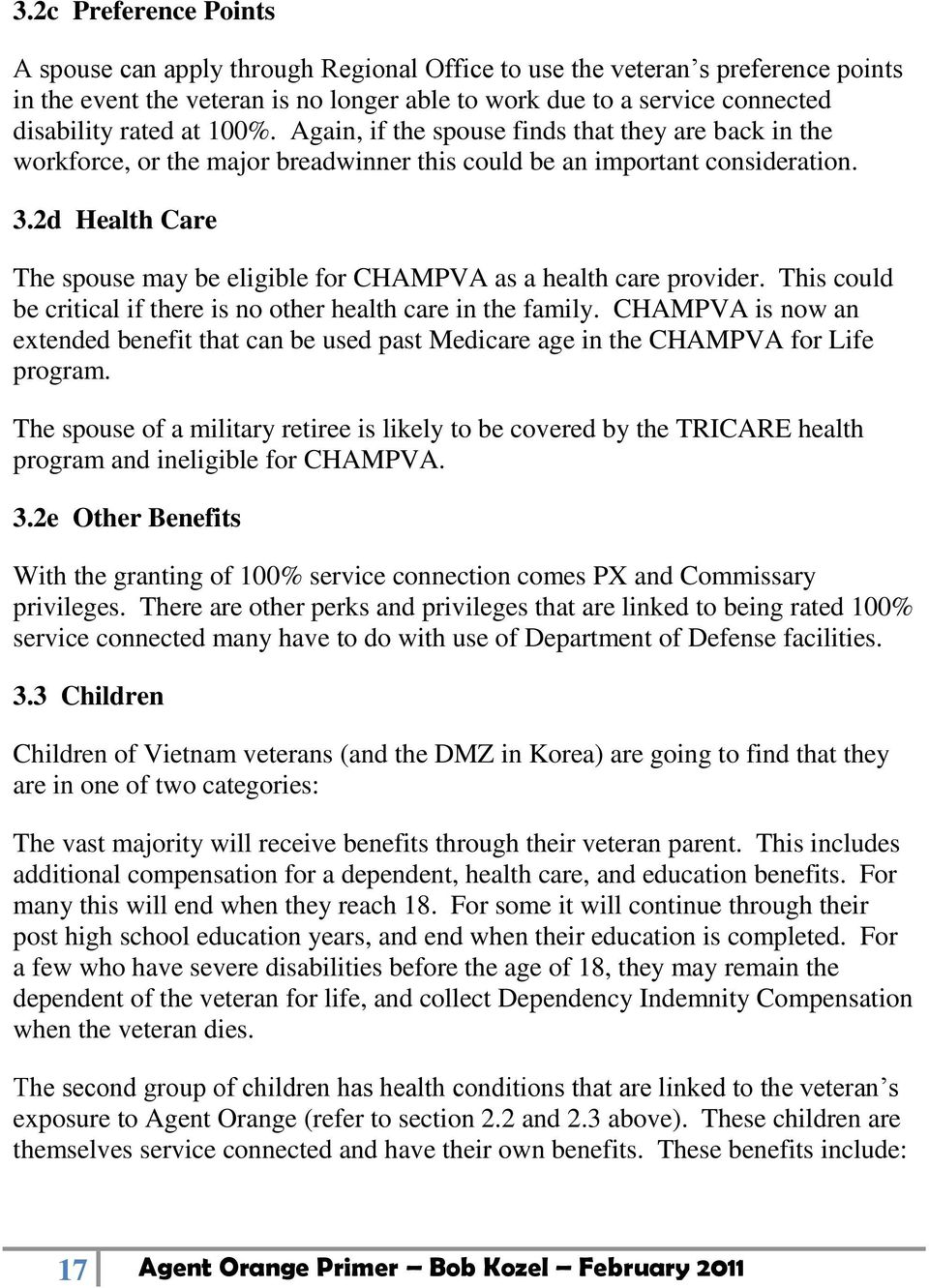 2d Health Care The spouse may be eligible for CHAMPVA as a health care provider. This could be critical if there is no other health care in the family.