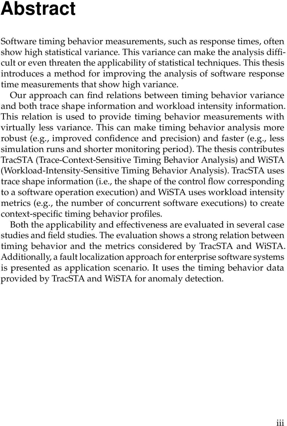This thesis introduces a method for improving the analysis of software response time measurements that show high variance.