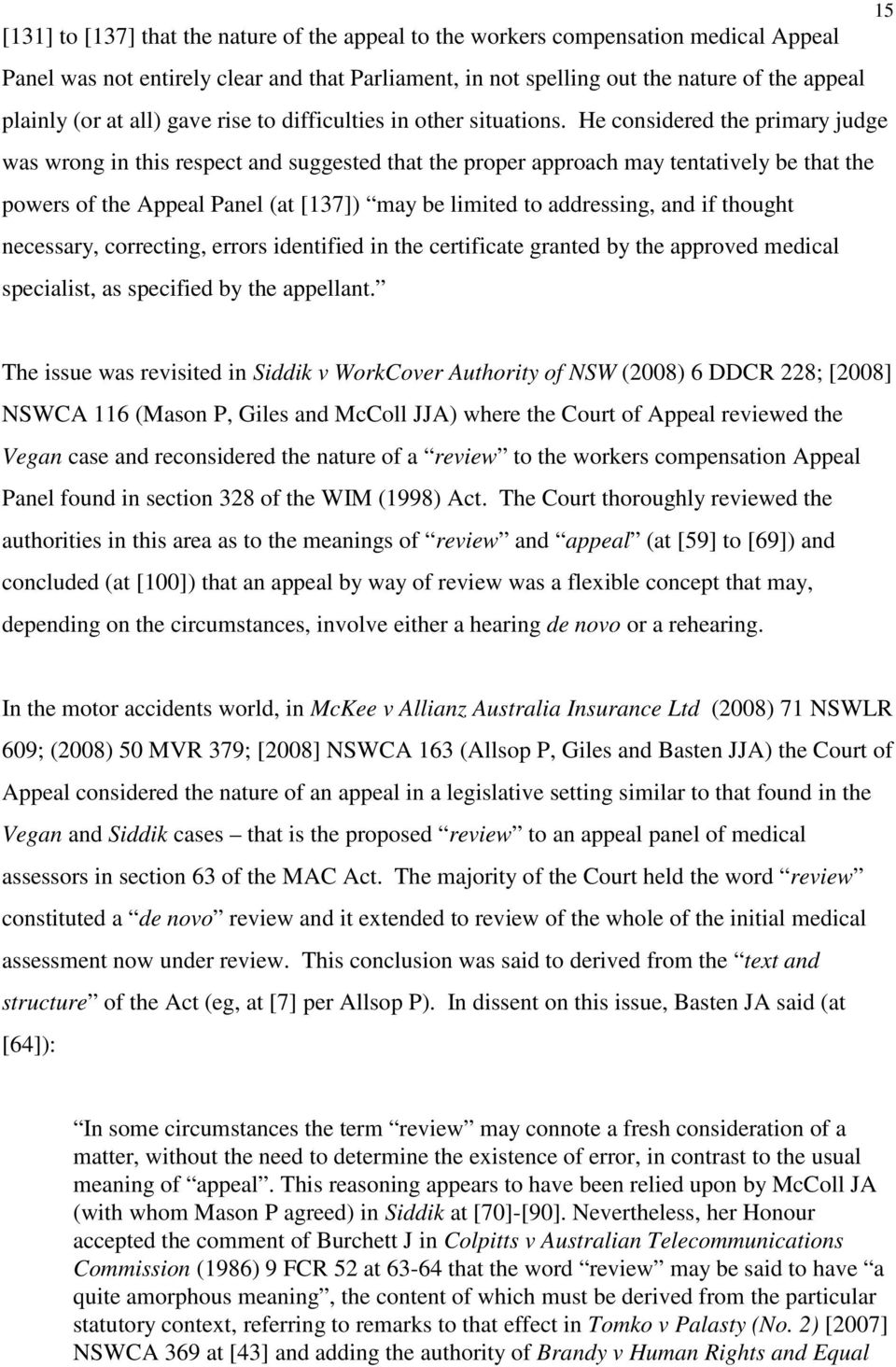 He considered the primary judge was wrong in this respect and suggested that the proper approach may tentatively be that the powers of the Appeal Panel (at [137]) may be limited to addressing, and if