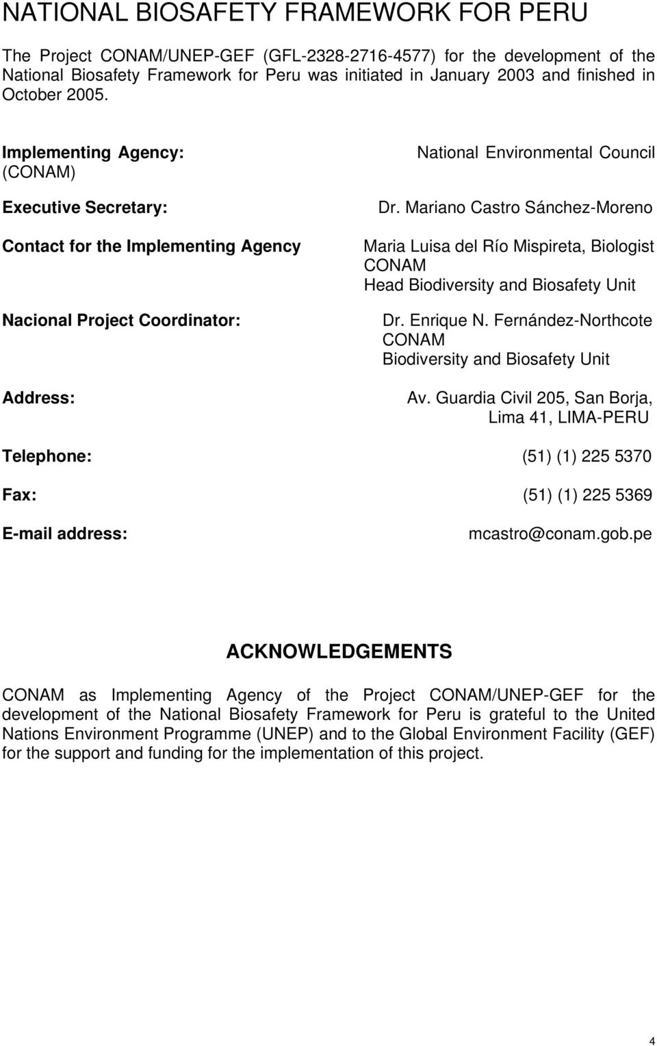Implementing Agency: (CONAM) Executive Secretary: Contact for the Implementing Agency Nacional Project Coordinator: Address: Telephone: Fax: E-mail address: National Environmental Council Dr.